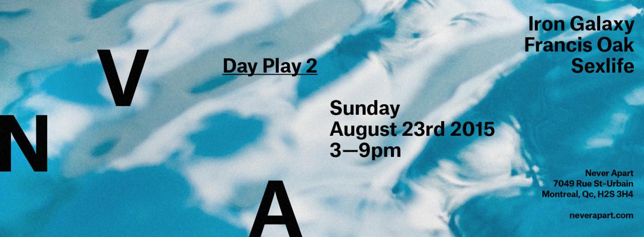 Day Play 2: Iron Galaxy / Francis Oak / Sexlife