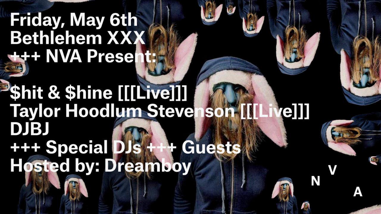 NVA & Bethlehem XXX Present: $hit & $hine / Taylor Hoodlum Stevenson / DJBJ